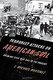 Martinez, J. Michael: Terrorist Attacks on American Soil: From the Civil War to the Present