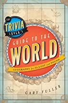 The Trivia Lover's Guide to the World:…