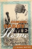 Martinez, J. Michael: Coming for to Carry Me Home: Race in America from Abolitionism to Jim Crow (The American Crisis Series: Books on the Civil War Era)