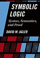 Symbolic Logic: Syntax, Semantics, and Proof…