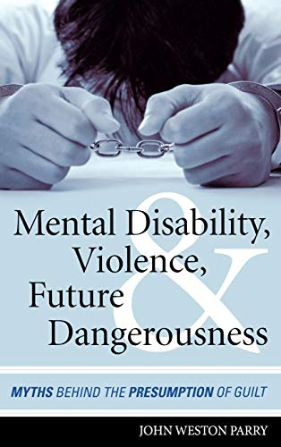 mental-disability-violence-and-future-dangerousness-myths-behind-the-presumption-of-guilt
