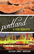 Portland: A Food Biography (Big City Food…