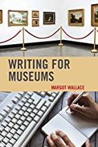 Writing for Museums by Margot Wallace
