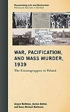 War, Pacification, and Mass Murder, 1939:…