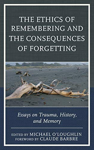 the-ethics-of-remembering-and-the-consequences-of-forgetting-essays-on-trauma-history-and-memory-new-imago