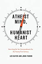 Atheist Mind, Humanist Heart: Rewriting the…