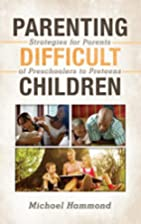 Parenting Difficult Children by Michael…