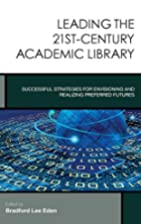 Leading the 21st-Century Academic Library:…