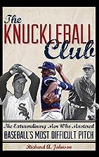 The Knuckleball Club: The Extraordinary Men…