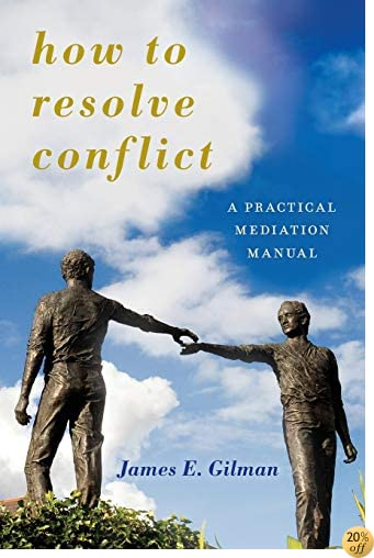 How to Resolve Conflict: A Practical Mediation Manual (Peace and Security in the 21st Century)