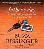 Bissinger, Buzz: Father's Day: A Journey into the Mind and Heart of My Extraordinary Son