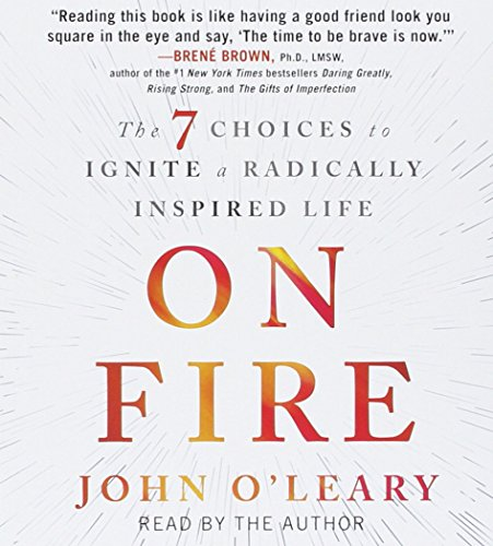 on-fire-the-7-choices-to-ignite-a-radically-inspired-life