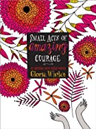 Small Acts of Amazing Courage by Gloria…