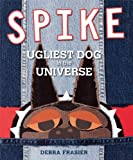 Frasier, Debra: Spike: Ugliest Dog in the Universe