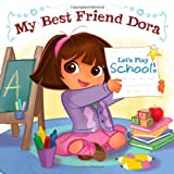 McMahon, Kara: Let's Play School!: My Best Friend Dora (Dora the Explorer)