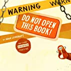 Warning: Do Not Open This Book! by Adam…