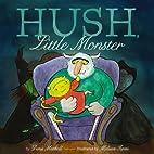 Hush, Little Monster by Denis Markell