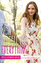 Now I'll Tell You Everything by Phyllis…