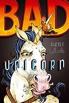 Bad Unicorn (The Bad Unicorn Trilogy) by…