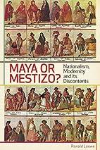 Maya or Mestizo?: Nationalism, Modernity,…