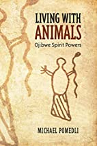 Living with Animals: Ojibwe Spirit Powers by…