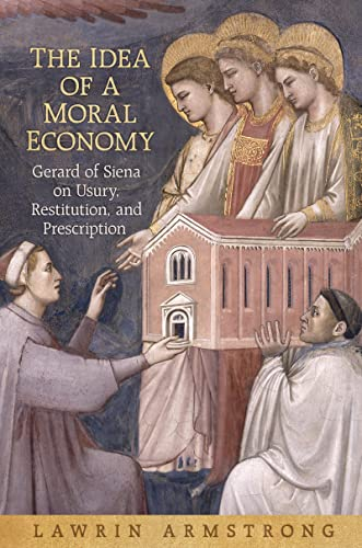 the-idea-of-a-moral-economy-gerard-of-siena-on-usury-restitution-and-prescription-toronto-studies-in-medieval-law
