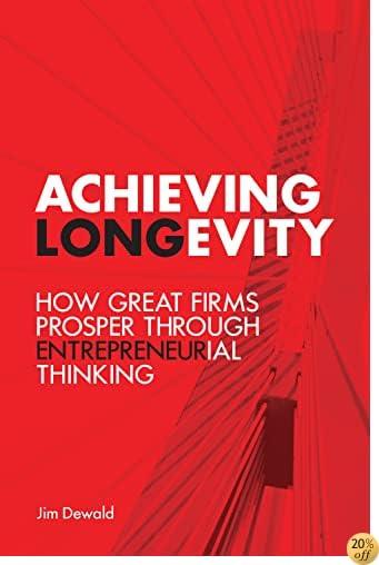 Achieving Longevity: How Great Firms Prosper Through Entrepreneurial Thinking (Rotman-Utp Publishing)