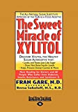 Gare, Fran: The Sweet Miracle of Xylitol