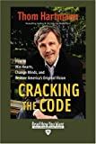 Hartmann, Thom: Cracking the Code (EasyRead Edition): How to Win Hearts, Change Minds, and Restore America's Original Vision