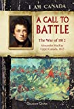 Gillian Chan: I Am Canada: A Call to Battle: The War of 1812, Alexander MacKay, Upper Canada, 1812