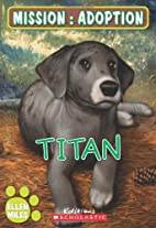 Mission : adoption : Titan by Ellen Miles