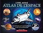 Livre animé : Atlas de l'espace by Ian…