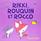 Rikki, Rouquin et Rocco by Ruth Ohi