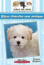 L'album des chiots : N° 4 - Bijou cherche…