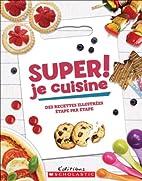 Super! Je cuisine by Scholastic Canada Ltd