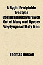 A Ryght Profytable Treatyse Compendiously…