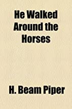 He Walked Around the Horses by H. Beam Piper