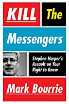 Kill the Messengers: Stephen Harper's…