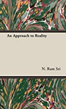 An Approach to Reality by N. Sri Ram