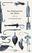 Sea-Fishing from the Shore by A. R. Harris…