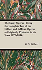 The Savoy Operas - Being the Complete Text…