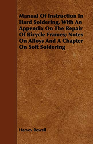 manual-of-instruction-in-hard-soldering-with-an-appendix-on-the-repair-of-bicycle-frames-notes-on-alloys-and-a-chapter-on-soft-soldering