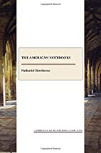 The American Notebooks by Nathaniel…