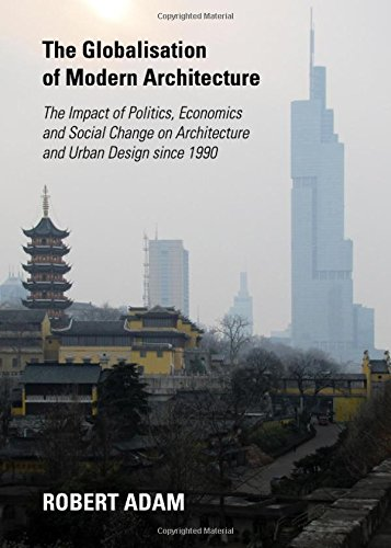 the-globalisation-of-modern-architecture-the-impact-of-politics-economics-and-social-change-on-architecture-and-urban-design-since-1990