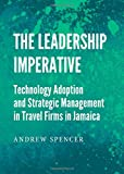Andrew Spencer: The Leadership Imperative: Technology Adoption and Strategic Management in Travel Firms in Jamaica