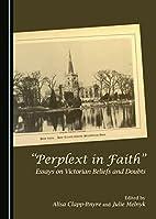 Perplext in faith : essays on Victorian…