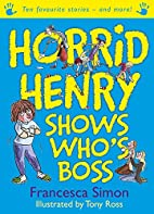 Horrid Henry Shows Who's Boss by Francesca…