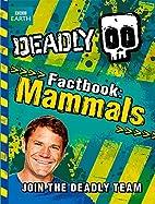 Deadly Factbook 1: Mammals by Steve…