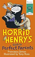 Horrid Henry's Guide to Perfect Parents by…