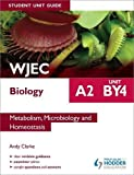 Clarke, Andy: WJEC A2 Biology Student Unit Guide: Metabolism, Microbiology and Homeostasis: Unit BY4